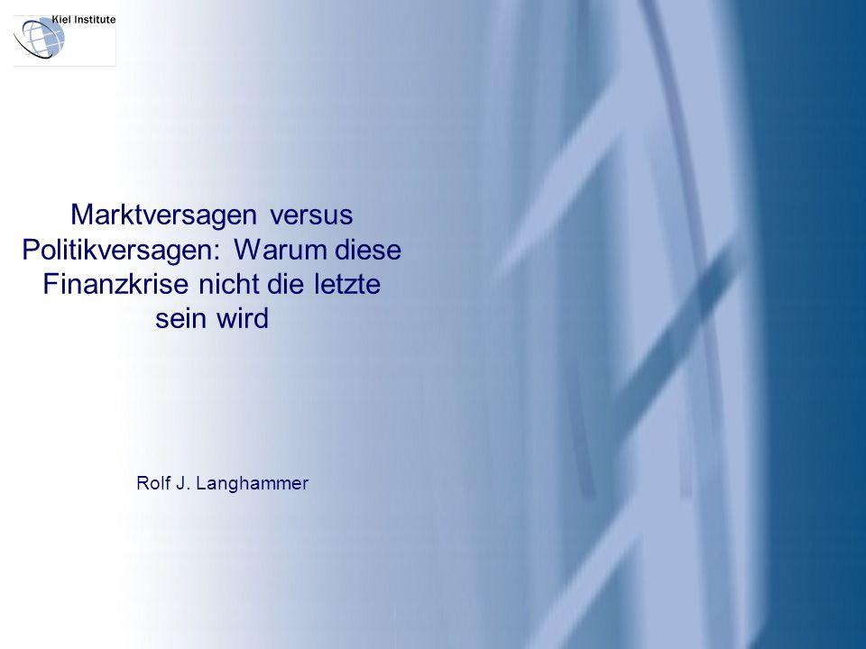 Marktversagen versus Politikversagen: Warum diese Finanzkrise nicht die letzte sein wird Rolf J. Langhammer