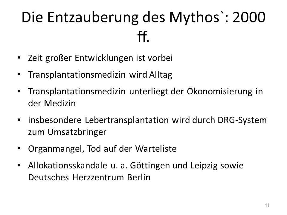 Die Entzauberung des Mythos`: 2000 ff. Zeit großer Entwicklungen ist vorbei Transplantationsmedizin wird Alltag Transplantationsmedizin unterliegt der