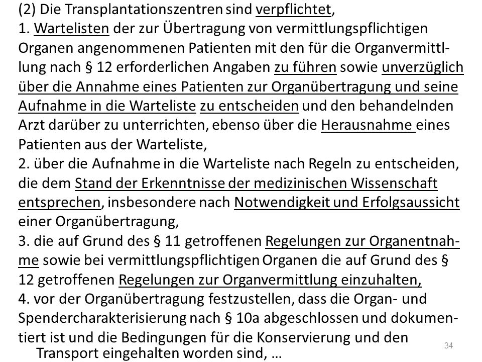(2) Die Transplantationszentren sind verpflichtet, 1. Wartelisten der zur Übertragung von vermittlungspflichtigen Organen angenommenen Patienten mit d