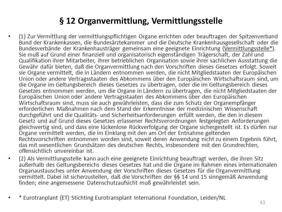 § 12 Organvermittlung, Vermittlungsstelle (1) Zur Vermittlung der vermittlungspflichtigen Organe errichten oder beauftragen der Spitzenverband Bund de