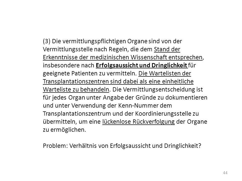 (3) Die vermittlungspflichtigen Organe sind von der Vermittlungsstelle nach Regeln, die dem Stand der Erkenntnisse der medizinischen Wissenschaft ents