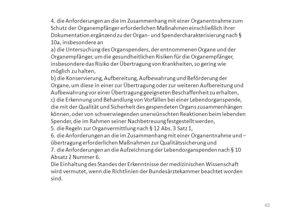 4. die Anforderungen an die im Zusammenhang mit einer Organentnahme zum Schutz der Organempfänger erforderlichen Maßnahmen einschließlich ihrer Dokume