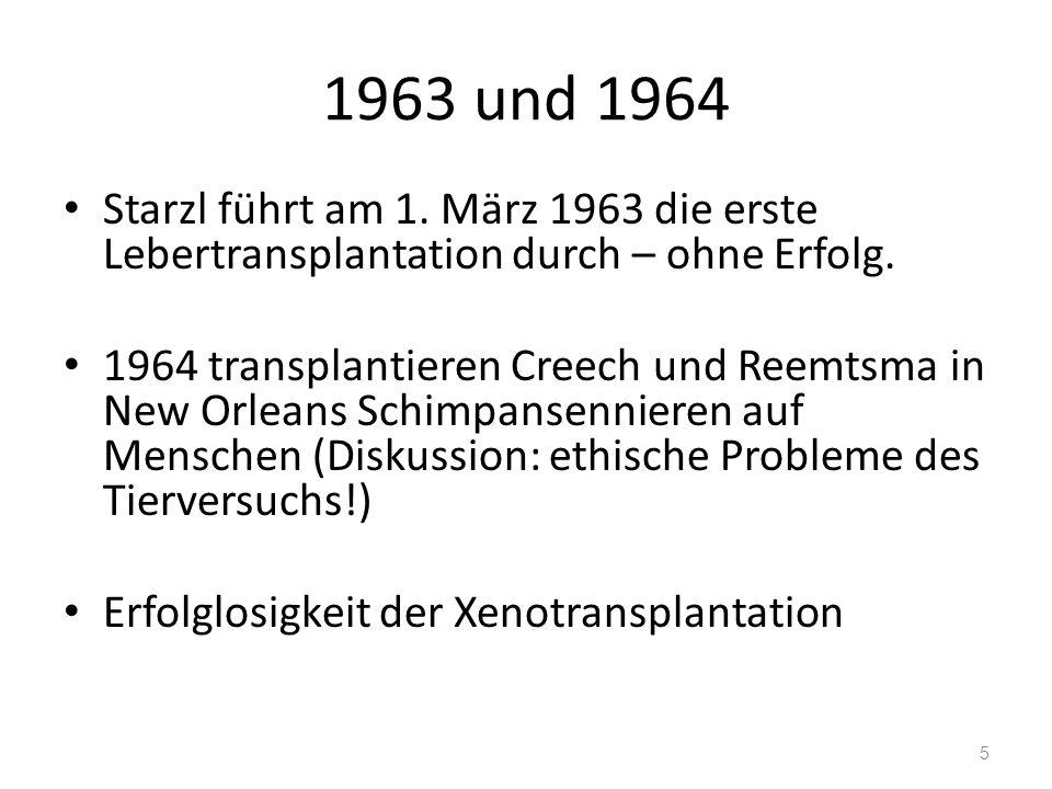 1963 und 1964 Starzl führt am 1. März 1963 die erste Lebertransplantation durch – ohne Erfolg. 1964 transplantieren Creech und Reemtsma in New Orleans
