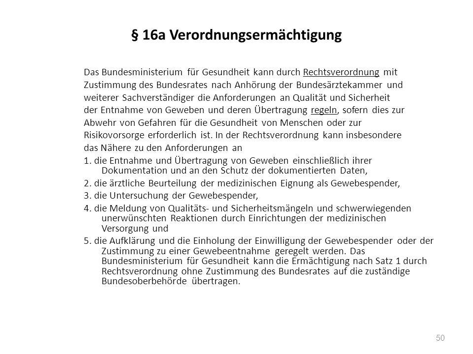 § 16a Verordnungsermächtigung Das Bundesministerium für Gesundheit kann durch Rechtsverordnung mit Zustimmung des Bundesrates nach Anhörung der Bundes
