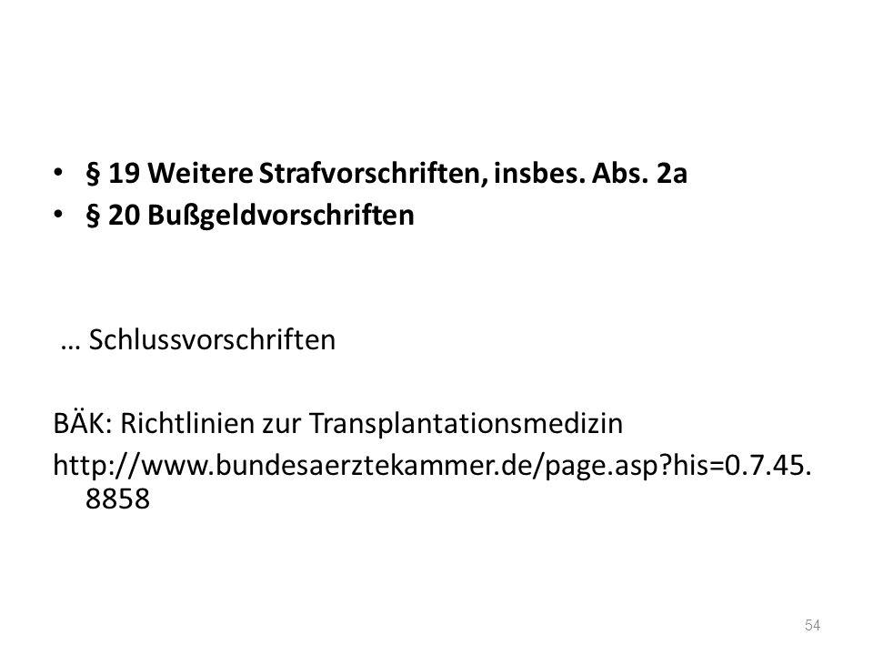 § 19 Weitere Strafvorschriften, insbes. Abs. 2a § 20 Bußgeldvorschriften … Schlussvorschriften BÄK: Richtlinien zur Transplantationsmedizin http://www