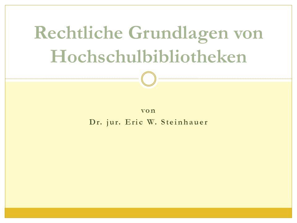 Rechtliche Grundlagen von Hochschulbibliotheken von Dr. jur. Eric W. Steinhauer