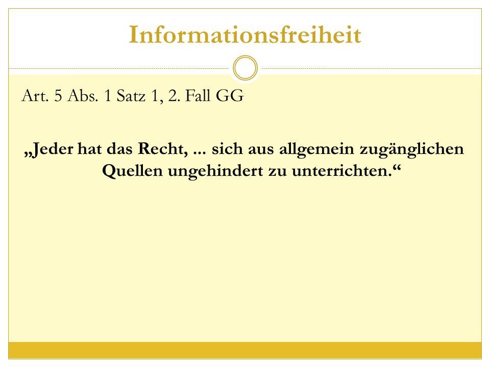 """Informationsfreiheit Art. 5 Abs. 1 Satz 1, 2. Fall GG """"Jeder hat das Recht,..."""