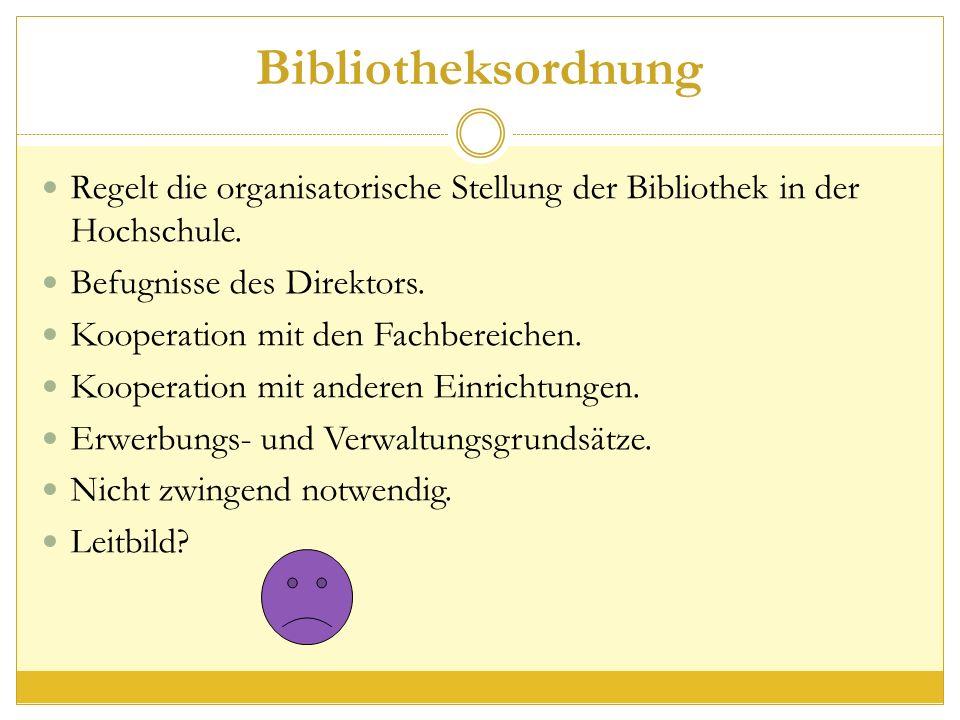 Bibliotheksordnung Regelt die organisatorische Stellung der Bibliothek in der Hochschule.