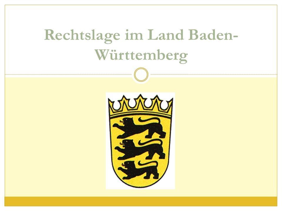 Rechtslage im Land Baden- Württemberg