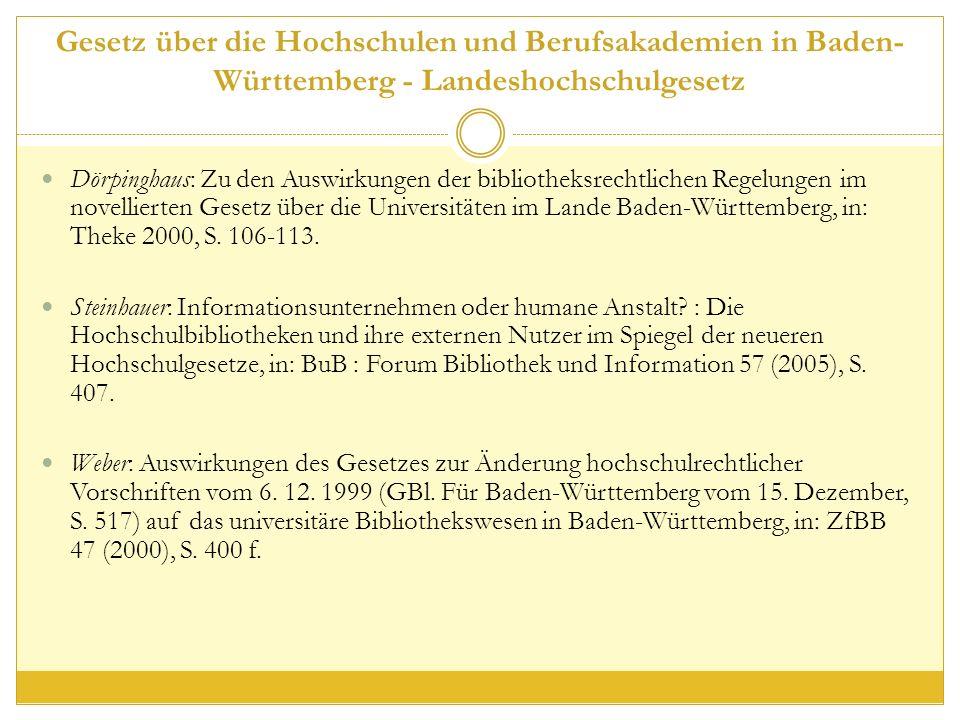 Gesetz über die Hochschulen und Berufsakademien in Baden- Württemberg - Landeshochschulgesetz Dörpinghaus: Zu den Auswirkungen der bibliotheksrechtlichen Regelungen im novellierten Gesetz über die Universitäten im Lande Baden-Württemberg, in: Theke 2000, S.
