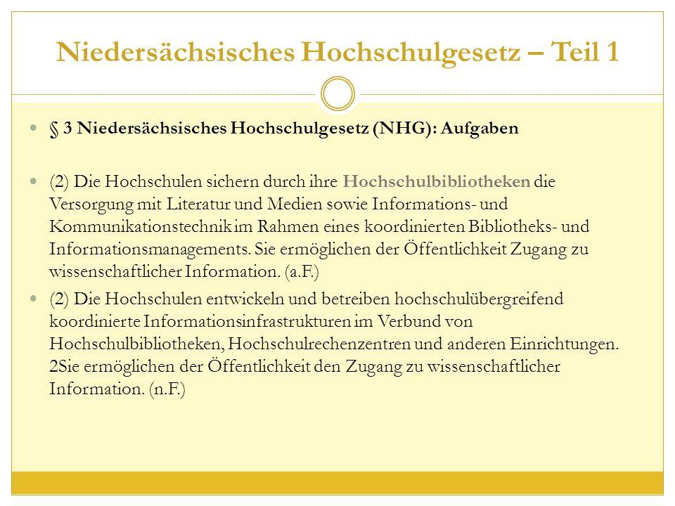 Niedersächsisches Hochschulgesetz – Teil 1 § 3 Niedersächsisches Hochschulgesetz (NHG): Aufgaben (2) Die Hochschulen sichern durch ihre Hochschulbibliotheken die Versorgung mit Literatur und Medien sowie Informations- und Kommunikationstechnik im Rahmen eines koordinierten Bibliotheks- und Informationsmanagements.