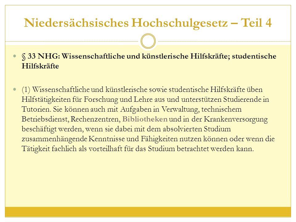 Niedersächsisches Hochschulgesetz – Teil 4 § 33 NHG: Wissenschaftliche und künstlerische Hilfskräfte; studentische Hilfskräfte (1) Wissenschaftliche und künstlerische sowie studentische Hilfskräfte üben Hilfstätigkeiten für Forschung und Lehre aus und unterstützen Studierende in Tutorien.