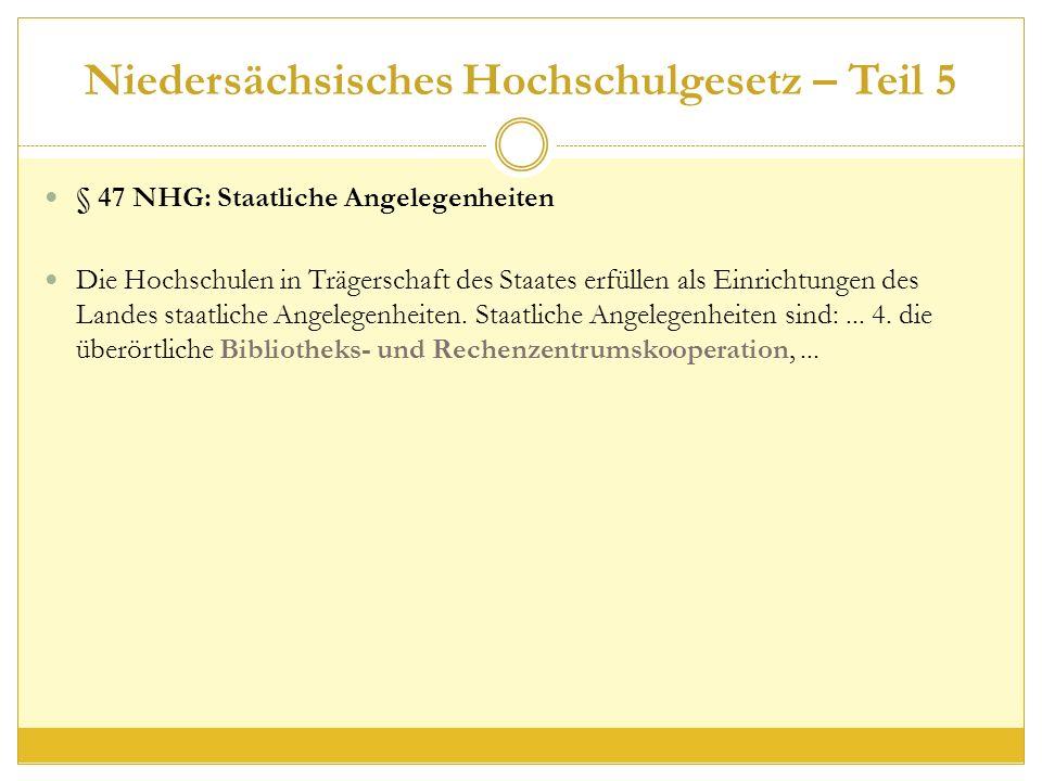 Niedersächsisches Hochschulgesetz – Teil 5 § 47 NHG: Staatliche Angelegenheiten Die Hochschulen in Trägerschaft des Staates erfüllen als Einrichtungen des Landes staatliche Angelegenheiten.