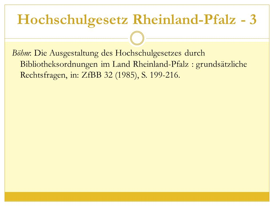 Hochschulgesetz Rheinland-Pfalz - 3 Böhm: Die Ausgestaltung des Hochschulgesetzes durch Bibliotheksordnungen im Land Rheinland-Pfalz : grundsätzliche Rechtsfragen, in: ZfBB 32 (1985), S.