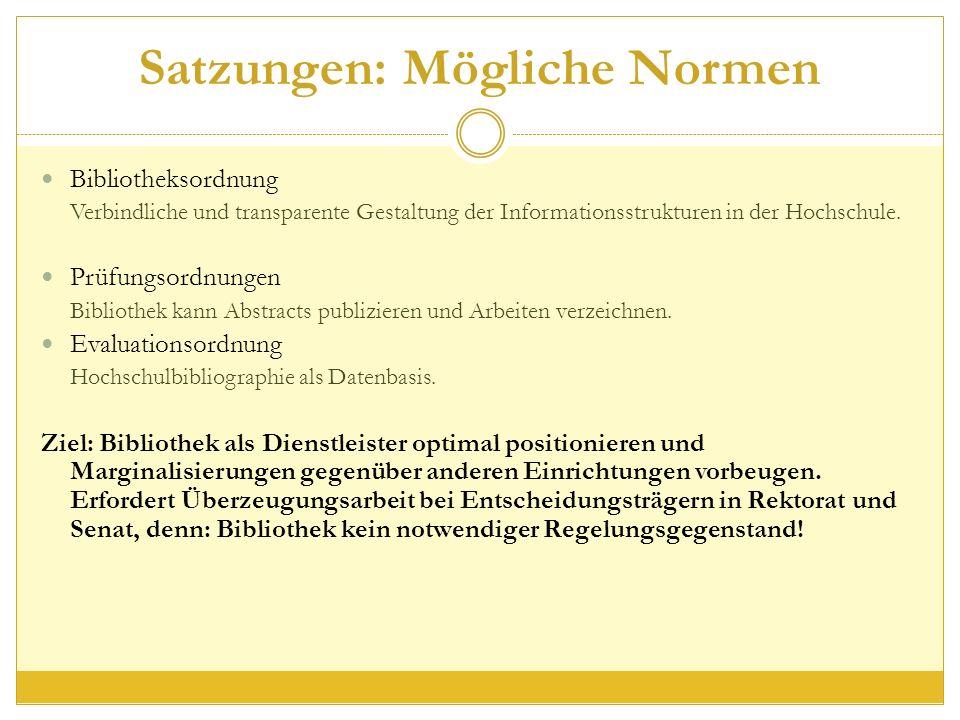 Satzungen: Mögliche Normen Bibliotheksordnung Verbindliche und transparente Gestaltung der Informationsstrukturen in der Hochschule.
