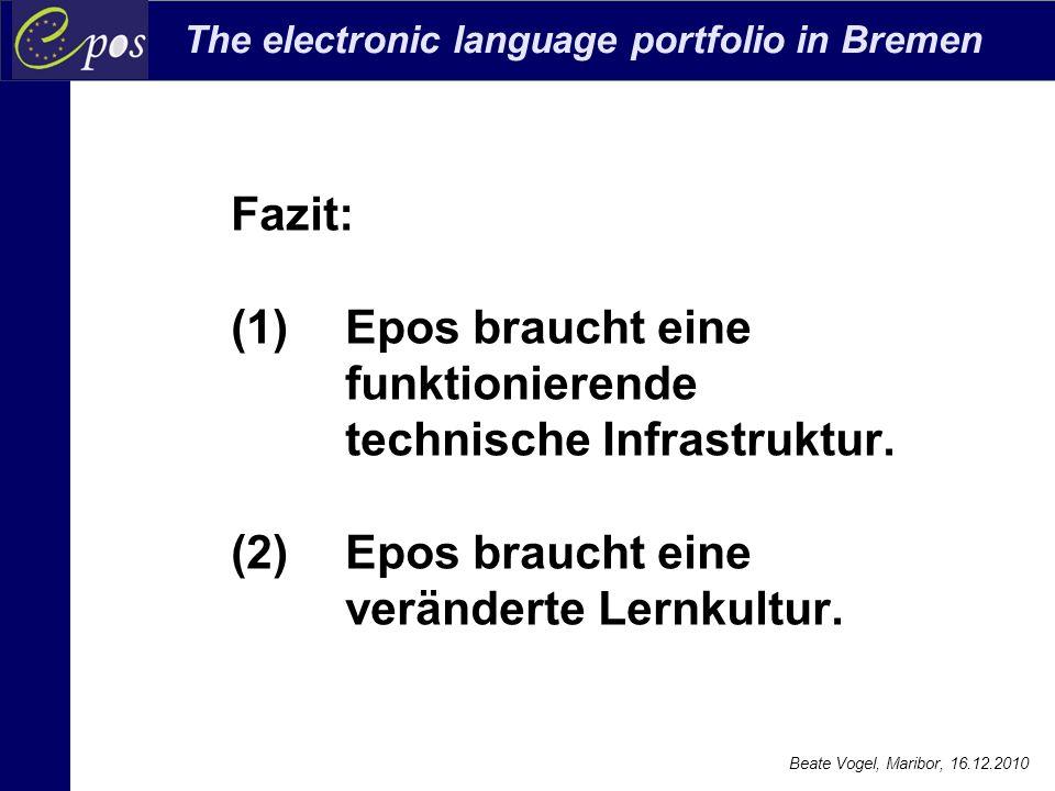 The electronic language portfolio in Bremen Beate Vogel, Maribor, 16.12.2010 Fazit: (1)Epos braucht eine funktionierende technische Infrastruktur. (2)