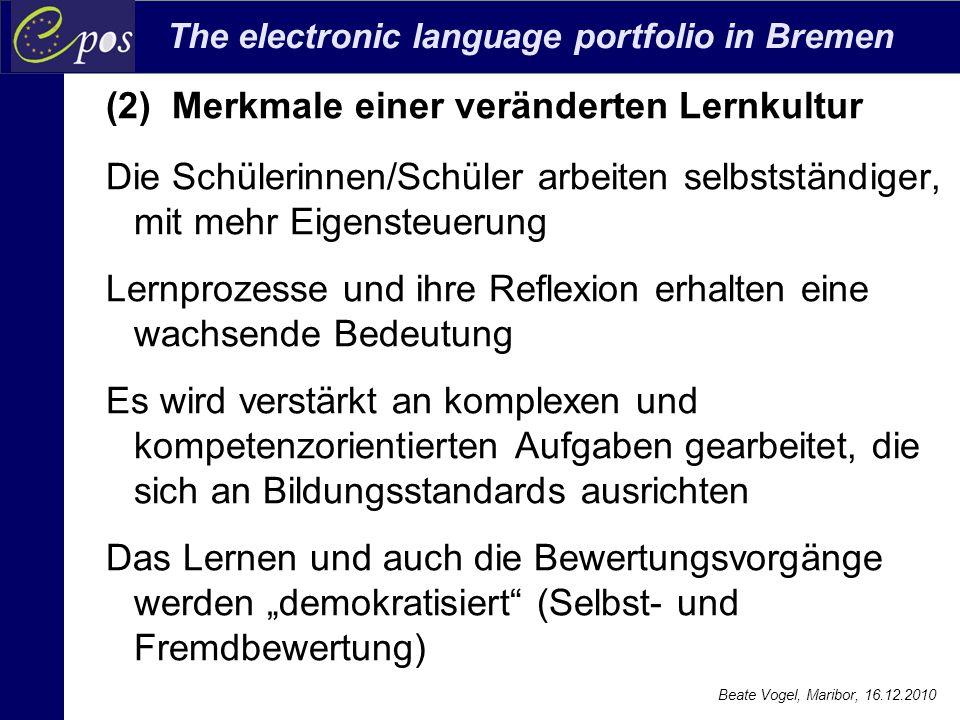 The electronic language portfolio in Bremen Beate Vogel, Maribor, 16.12.2010 (2) Merkmale einer veränderten Lernkultur Die Schülerinnen/Schüler arbeit