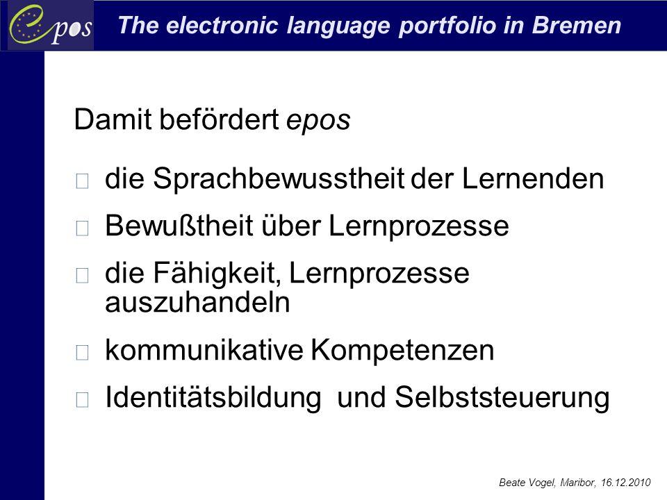 The electronic language portfolio in Bremen Beate Vogel, Maribor, 16.12.2010 Damit befördert epos die Sprachbewusstheit der Lernenden Bewußtheit über