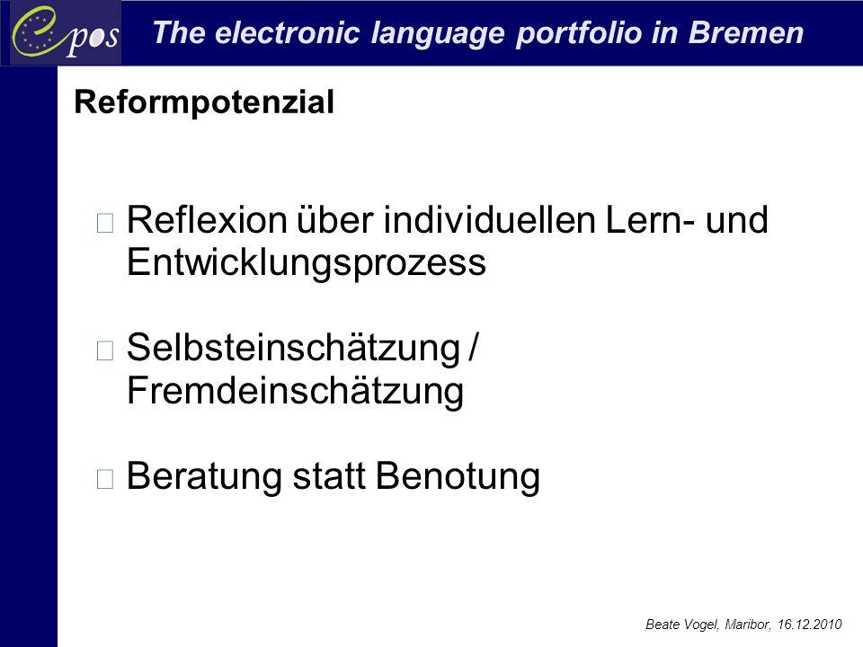 The electronic language portfolio in Bremen Beate Vogel, Maribor, 16.12.2010 Reformpotenzial Reflexion über individuellen Lern- und Entwicklungsprozes