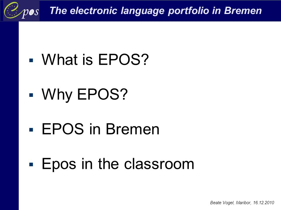 The electronic language portfolio in Bremen Beate Vogel, Maribor, 16.12.2010  What is EPOS.