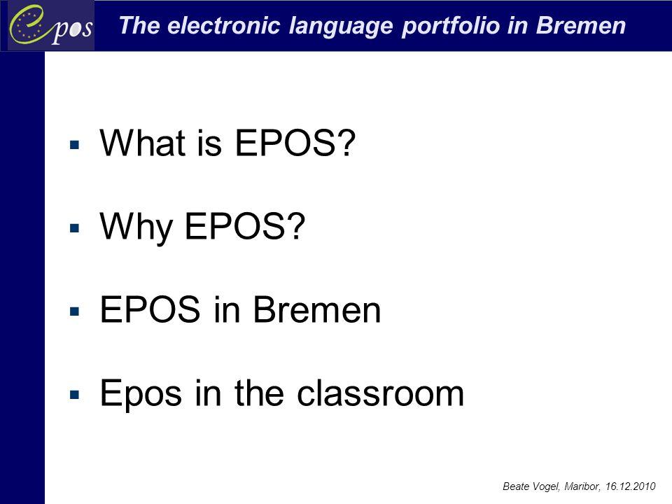 The electronic language portfolio in Bremen Beate Vogel, Maribor, 16.12.2010 Epos ist: eine zielgerichtete und strukturierte Sammlung von Lernergebnissen, welche die Anstrengung des Lernenden, den Lernfortschritt und die Leistungsresultate auf einem oder mehreren Gebieten zeigt.
