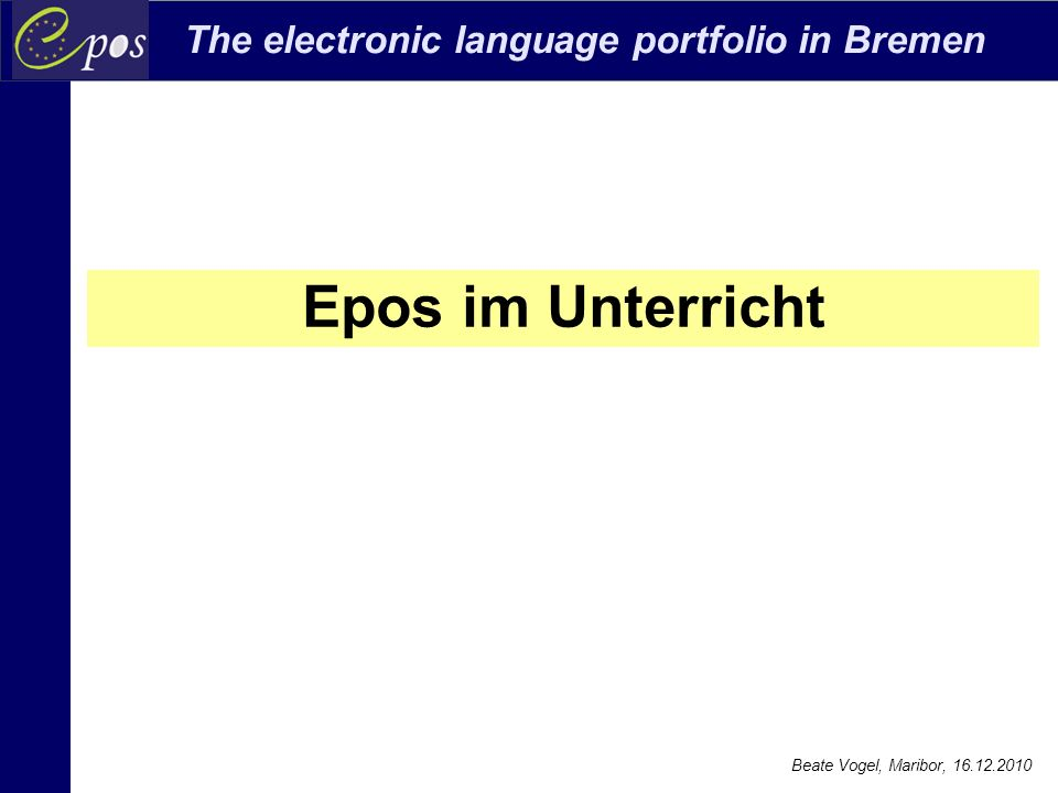 The electronic language portfolio in Bremen Beate Vogel, Maribor, 16.12.2010 Epos im Unterricht