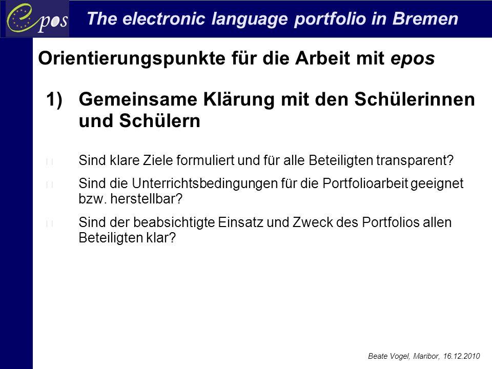 The electronic language portfolio in Bremen Beate Vogel, Maribor, 16.12.2010 Orientierungspunkte für die Arbeit mit epos 1) Gemeinsame Klärung mit den