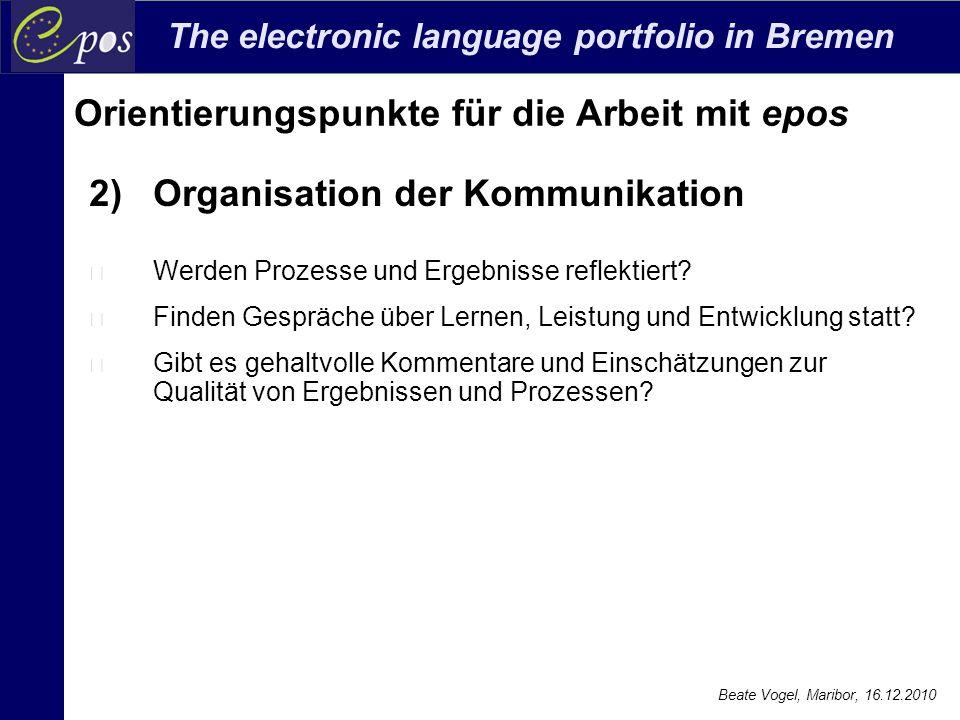 The electronic language portfolio in Bremen Beate Vogel, Maribor, 16.12.2010 Orientierungspunkte für die Arbeit mit epos 2) Organisation der Kommunika