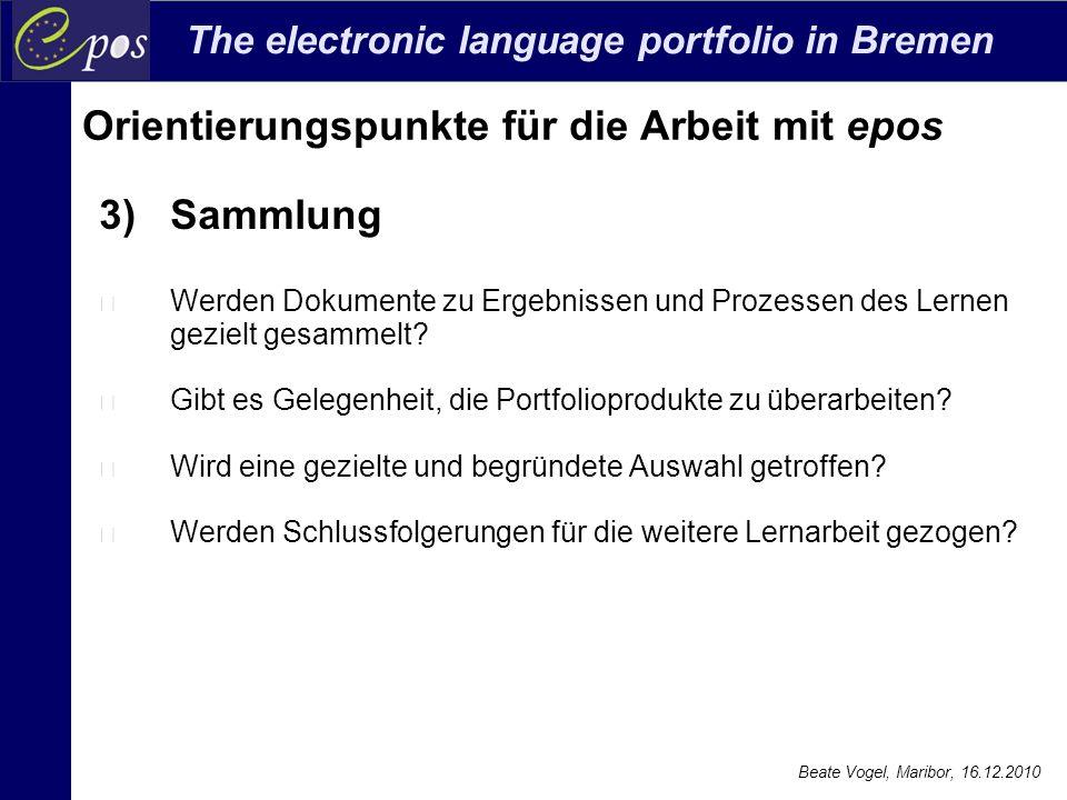 The electronic language portfolio in Bremen Beate Vogel, Maribor, 16.12.2010 Orientierungspunkte für die Arbeit mit epos 3) Sammlung Werden Dokumente