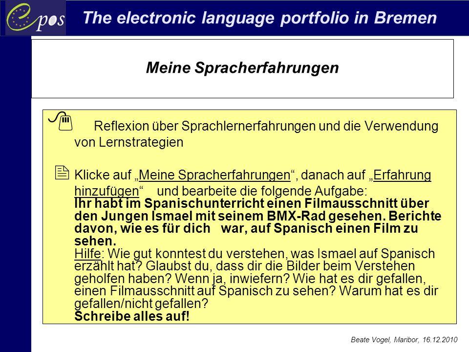 The electronic language portfolio in Bremen Beate Vogel, Maribor, 16.12.2010 Meine Spracherfahrungen  Reflexion über Sprachlernerfahrungen und die Ve