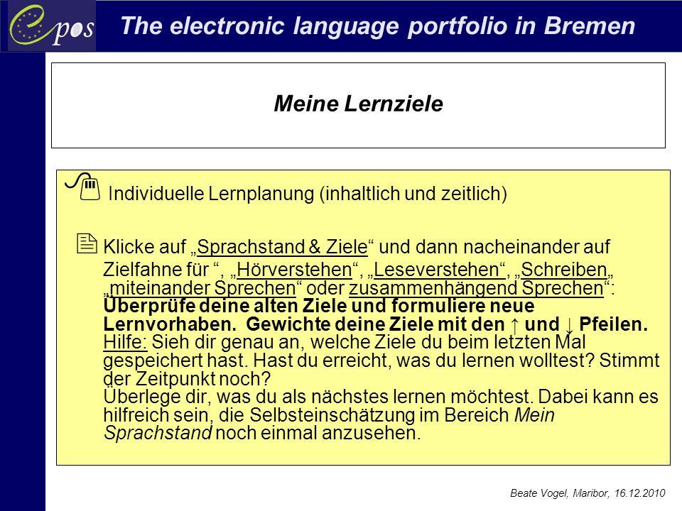 The electronic language portfolio in Bremen Beate Vogel, Maribor, 16.12.2010 Meine Lernziele  Individuelle Lernplanung (inhaltlich und zeitlich)  Kl