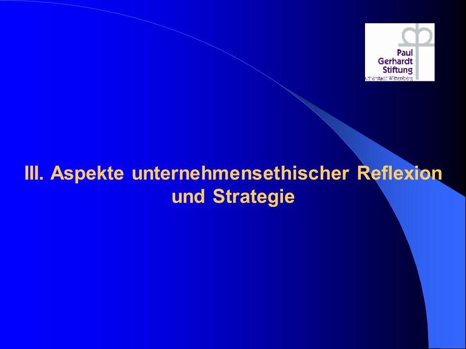 III. Aspekte unternehmensethischer Reflexion und Strategie