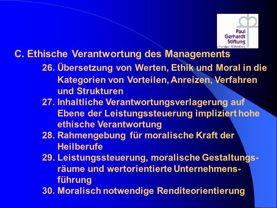 C. Ethische Verantwortung des Managements 26. Übersetzung von Werten, Ethik und Moral in die Kategorien von Vorteilen, Anreizen, Verfahren und Struktu