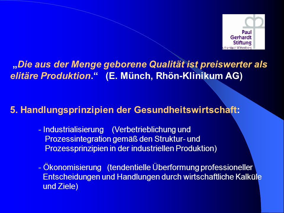 """""""Die aus der Menge geborene Qualität ist preiswerter als elitäre Produktion."""" (E. Münch, Rhön-Klinikum AG) 5. Handlungsprinzipien der Gesundheitswirts"""