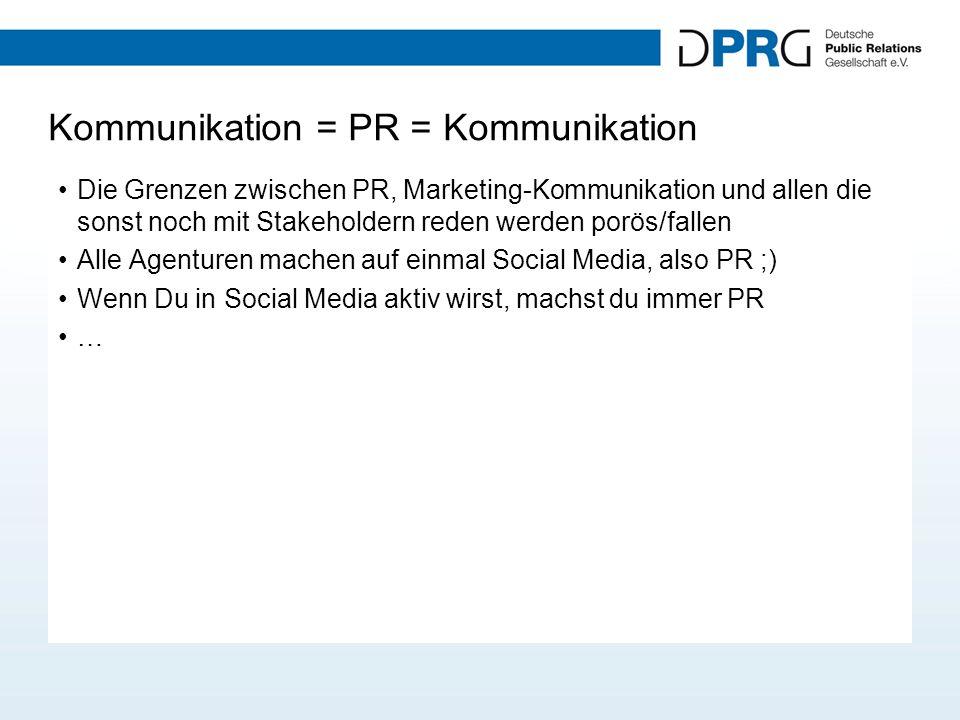 Kommunikation = PR = Kommunikation Die Grenzen zwischen PR, Marketing-Kommunikation und allen die sonst noch mit Stakeholdern reden werden porös/falle