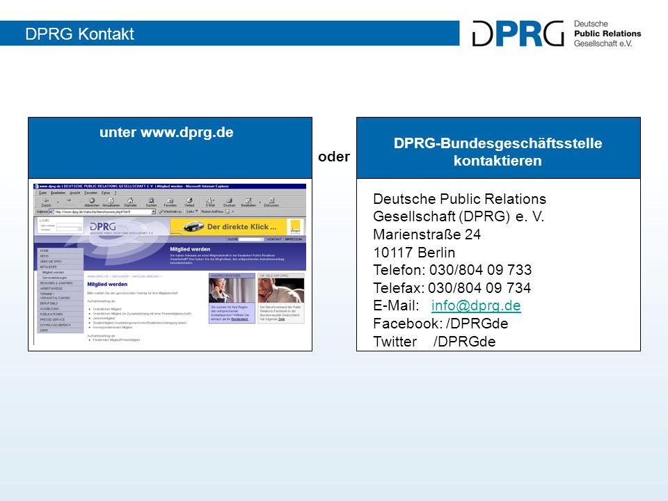 unter www.dprg.de DPRG-Bundesgeschäftsstelle kontaktieren oder Deutsche Public Relations Gesellschaft (DPRG) e. V. Marienstraße 24 10117 Berlin Telefo