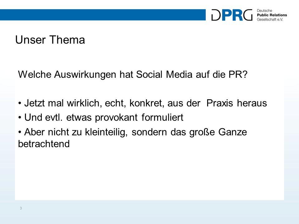 Unser Thema Welche Auswirkungen hat Social Media auf die PR? Jetzt mal wirklich, echt, konkret, aus der Praxis heraus Und evtl. etwas provokant formul