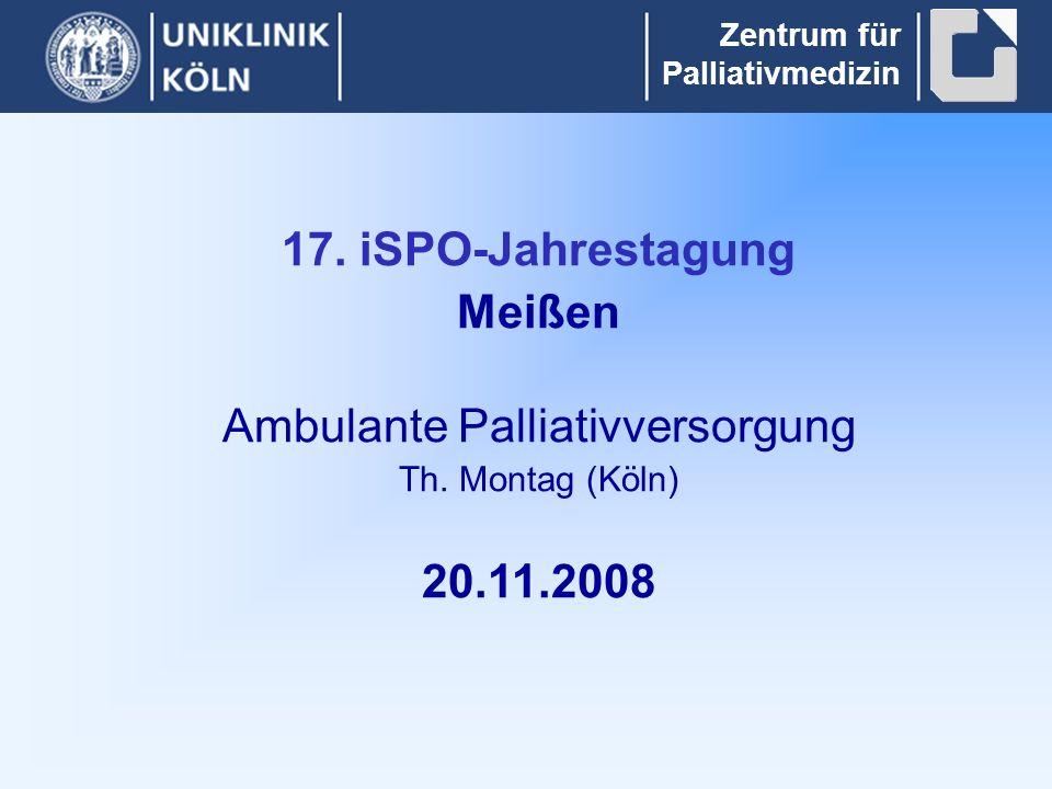 Zentrum für Palliativmedizin 17. iSPO-Jahrestagung Meißen Ambulante Palliativversorgung Th.