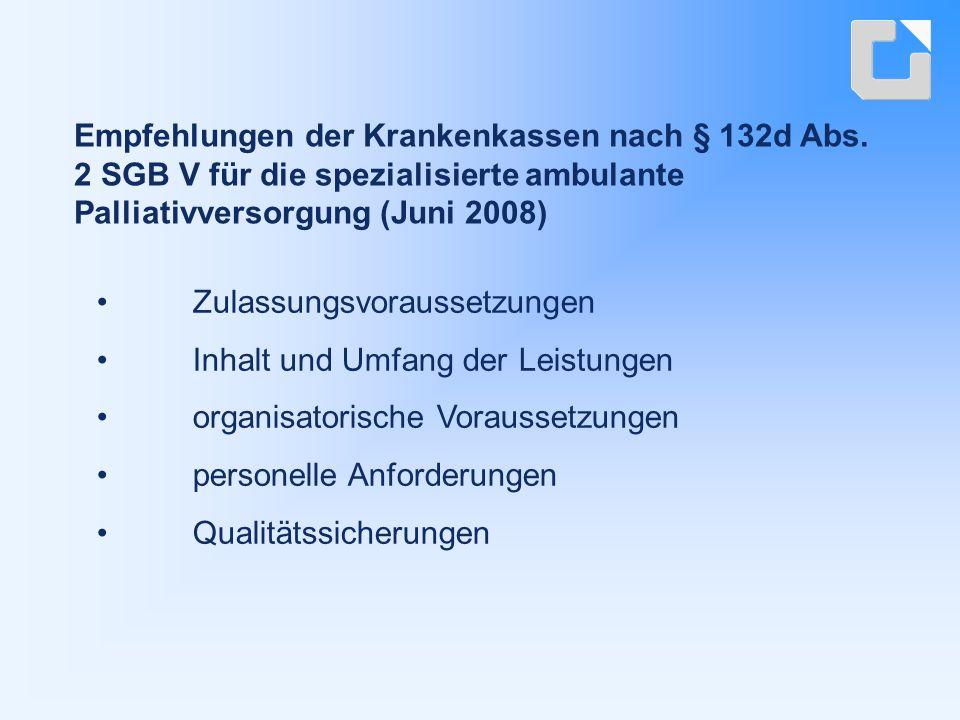 Zulassungsvoraussetzungen Inhalt und Umfang der Leistungen organisatorische Voraussetzungen personelle Anforderungen Qualitätssicherungen Empfehlungen der Krankenkassen nach § 132d Abs.