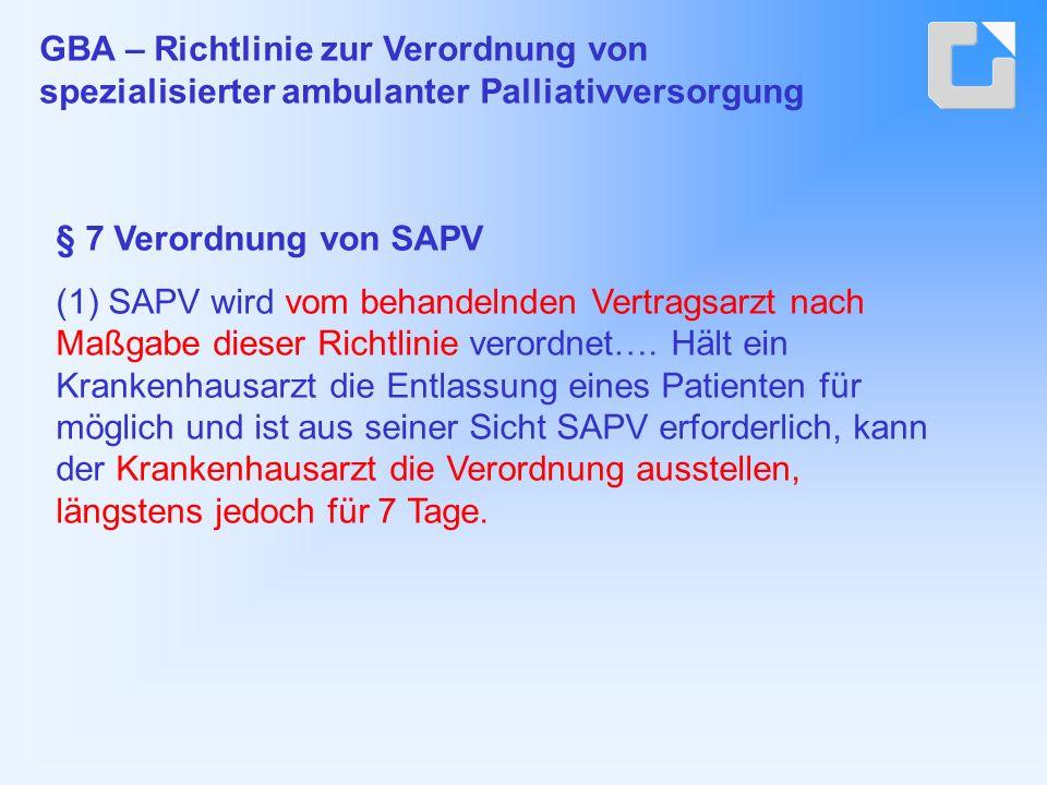 § 7 Verordnung von SAPV (1) SAPV wird vom behandelnden Vertragsarzt nach Maßgabe dieser Richtlinie verordnet….