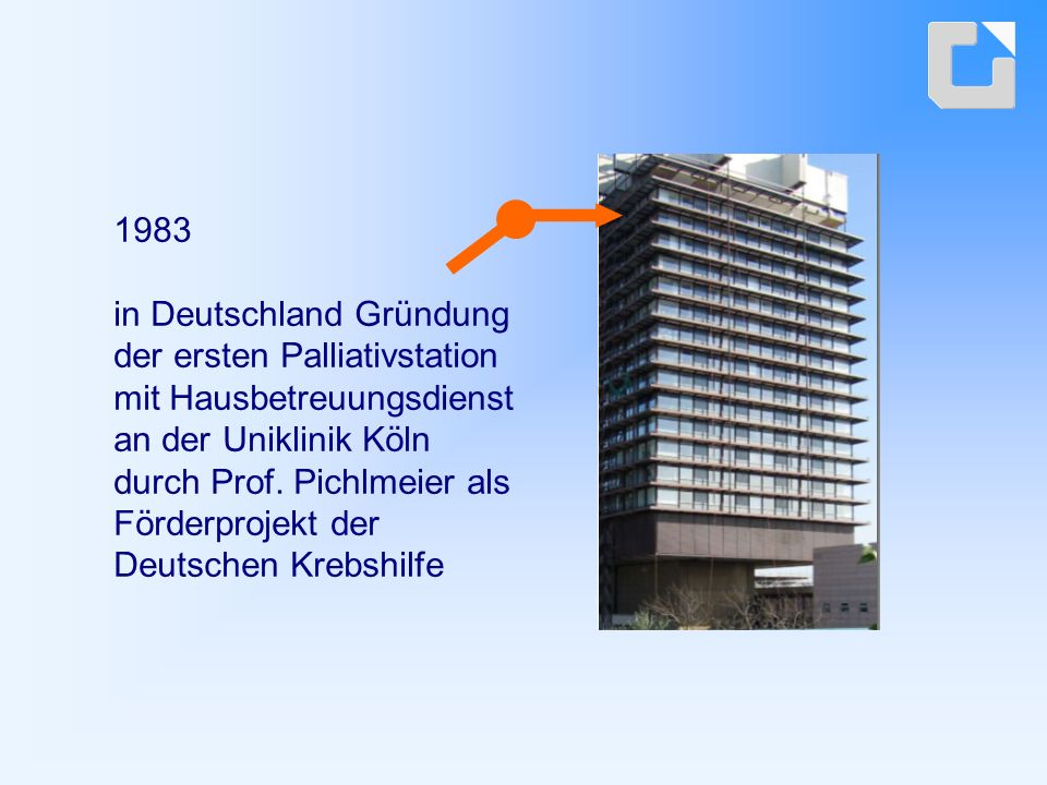 1983 in Deutschland Gründung der ersten Palliativstation mit Hausbetreuungsdienst an der Uniklinik Köln durch Prof.