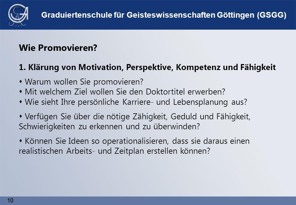 10 Graduiertenschule für Geisteswissenschaften Göttingen (GSGG) Wie Promovieren.