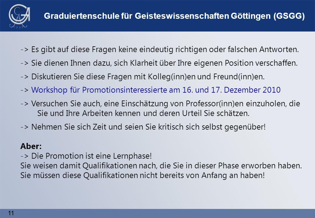 11 Graduiertenschule für Geisteswissenschaften Göttingen (GSGG) -> Es gibt auf diese Fragen keine eindeutig richtigen oder falschen Antworten.