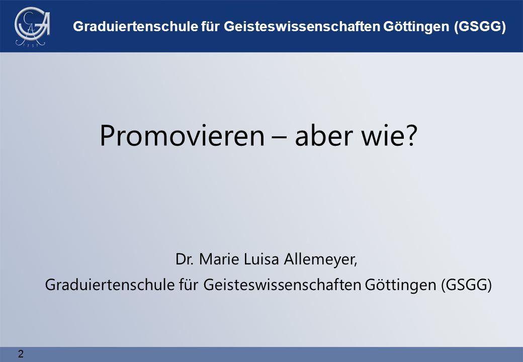 22 Graduiertenschule für Geisteswissenschaften Göttingen (GSGG) Promovieren – aber wie.