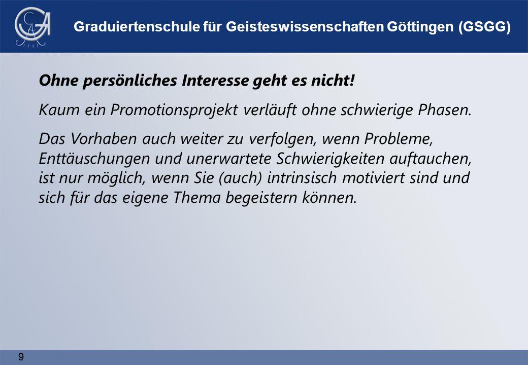 99 Graduiertenschule für Geisteswissenschaften Göttingen (GSGG) Ohne persönliches Interesse geht es nicht.