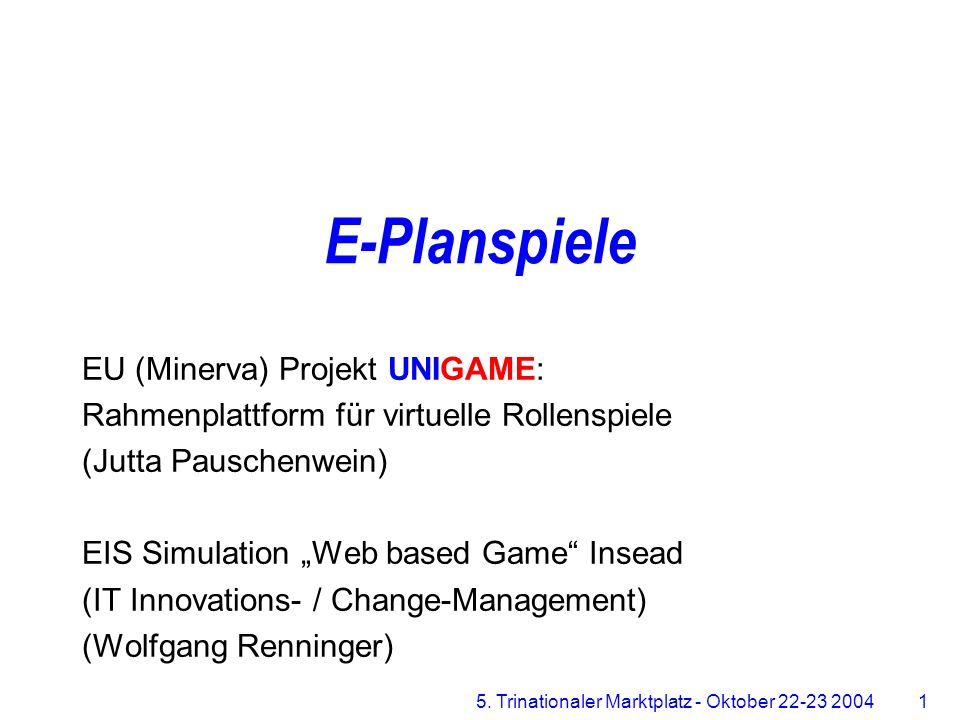 5. Trinationaler Marktplatz - Oktober 22-23 2004 1 Zentrum für Multimediales Lernen E-Planspiele EU (Minerva) Projekt UNIGAME: Rahmenplattform für vir