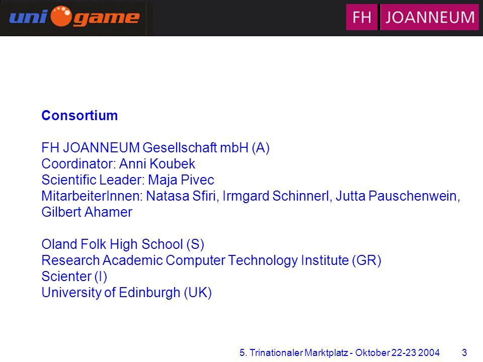 5. Trinationaler Marktplatz - Oktober 22-23 2004 3 Zentrum für Multimediales Lernen Consortium FH JOANNEUM Gesellschaft mbH (A) Coordinator: Anni Koub