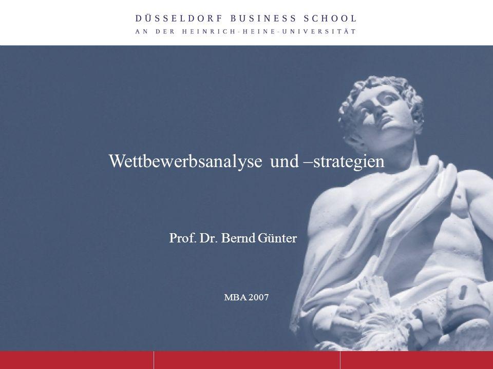 Prof. Dr. Bernd Günter MBA 2007 Wettbewerbsanalyse und –strategien