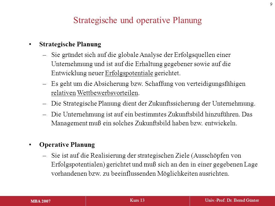 MBA 2006Kurs 13Univ.-Prof. Dr. Bernd Günter MBA 2007 Strategische Planung –Sie gründet sich auf die globale Analyse der Erfolgsquellen einer Unternehm