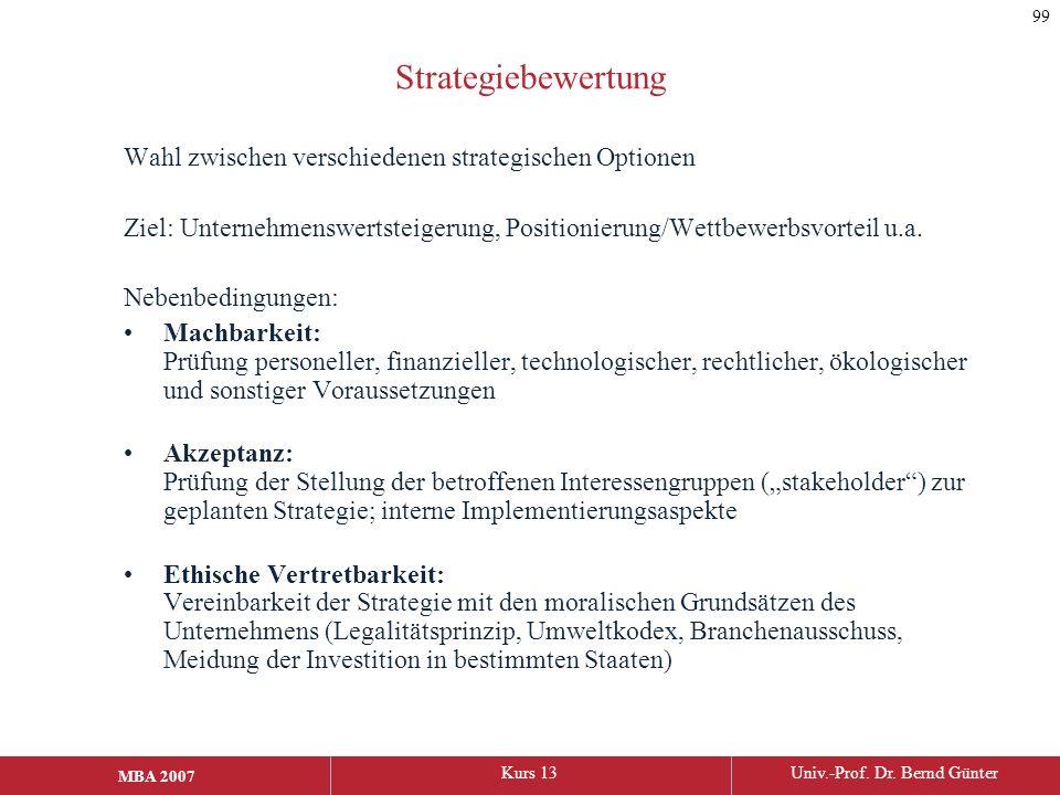 MBA 2006Kurs 13Univ.-Prof. Dr. Bernd Günter MBA 2007 Strategiebewertung Wahl zwischen verschiedenen strategischen Optionen Ziel: Unternehmenswertsteig